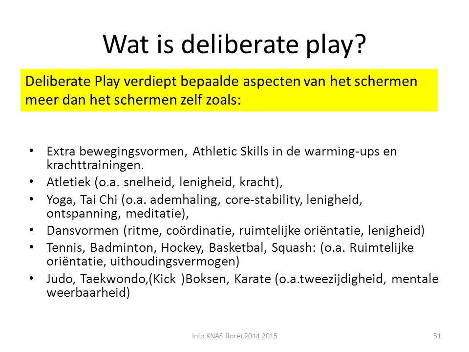 Wat is deliberate play Deliberate Play verdiept bepaalde aspecten van het schermen meer dan het schermen zelf zoals:
