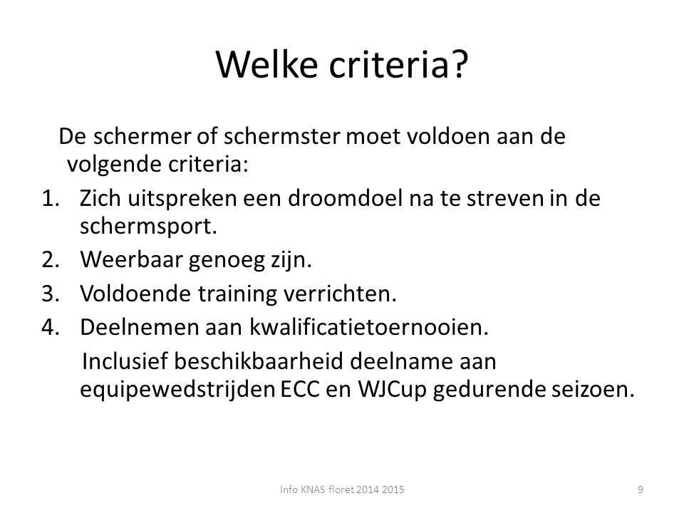 Welke criteria De schermer of schermster moet voldoen aan de volgende criteria: Zich uitspreken een droomdoel na te streven in de schermsport.