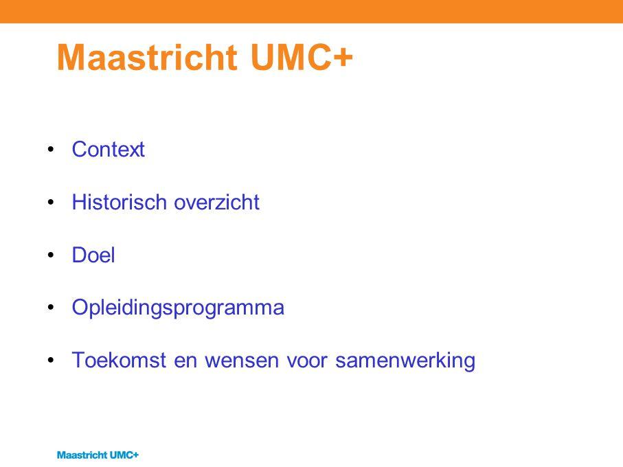Maastricht UMC+ Context Historisch overzicht Doel Opleidingsprogramma