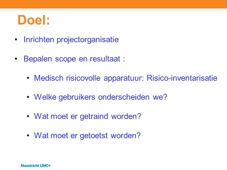 Doel: Inrichten projectorganisatie Bepalen scope en resultaat :