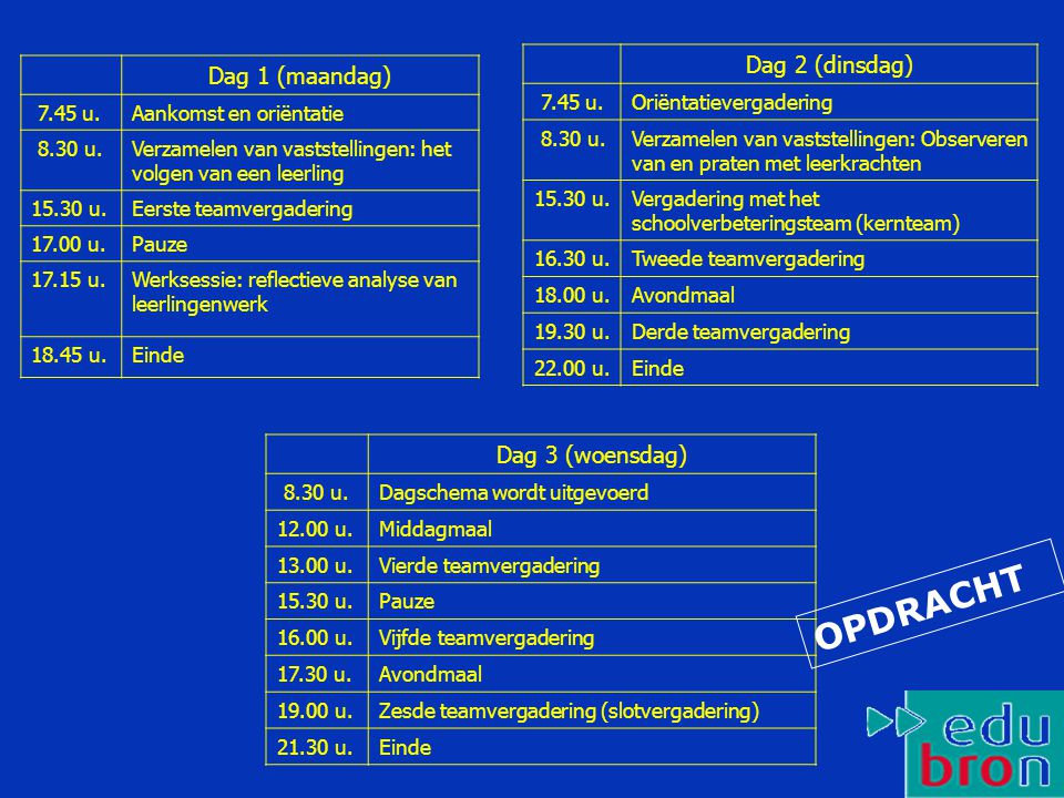 OPDRACHT Dag 2 (dinsdag) Dag 1 (maandag) Dag 3 (woensdag) 7.45 u.