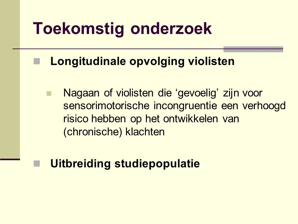 Toekomstig onderzoek Longitudinale opvolging violisten