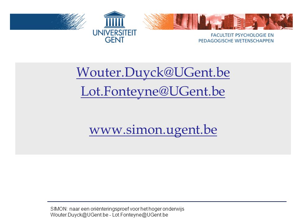 Wouter.Duyck@UGent.be Lot.Fonteyne@UGent.be www.simon.ugent.be