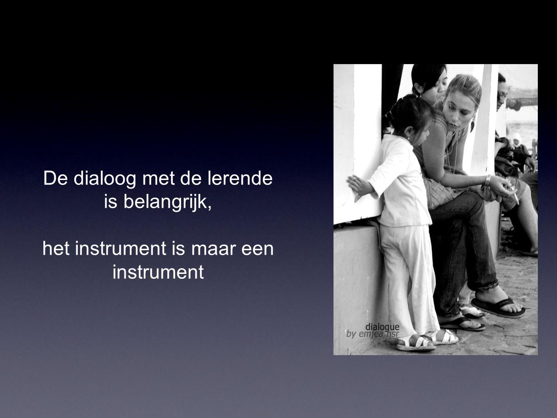 De dialoog met de lerende is belangrijk, het instrument is maar een instrument