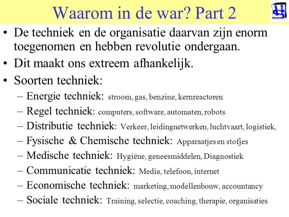 Waarom in de war Part 2 De techniek en de organisatie daarvan zijn enorm toegenomen en hebben revolutie ondergaan.