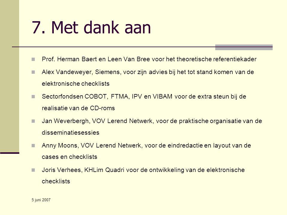 7. Met dank aan Prof. Herman Baert en Leen Van Bree voor het theoretische referentiekader.