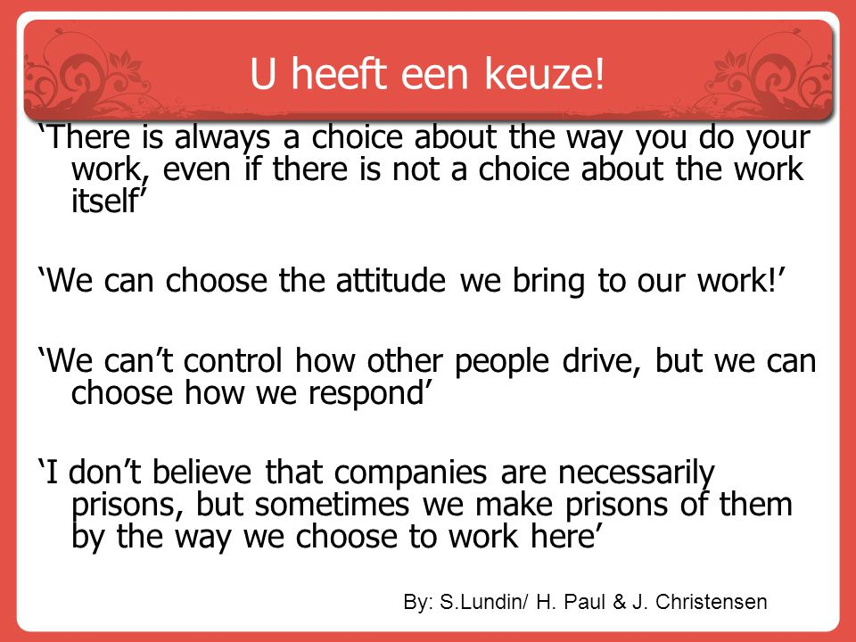 U heeft een keuze! 'There is always a choice about the way you do your work, even if there is not a choice about the work itself'