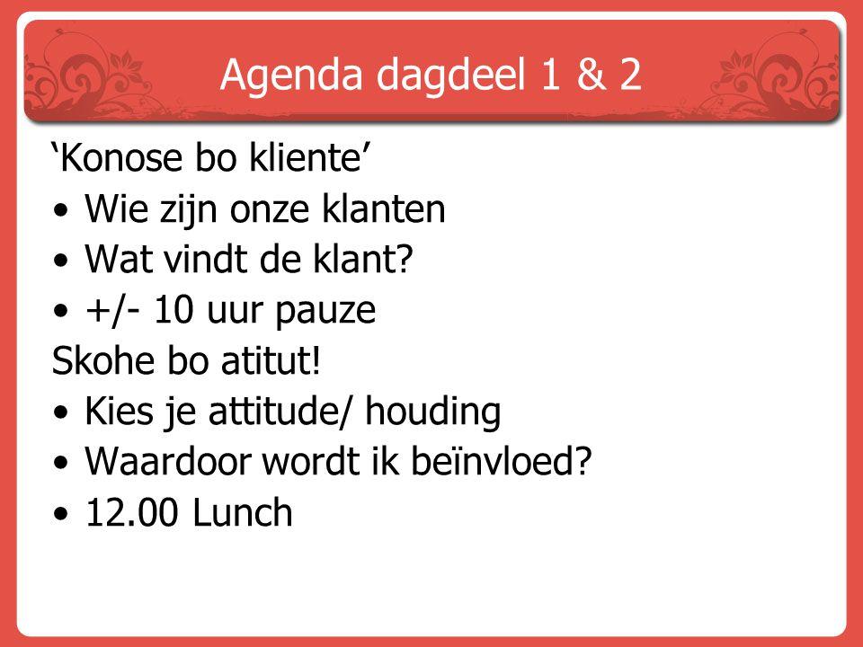 Agenda dagdeel 1 & 2 'Konose bo kliente' Wie zijn onze klanten