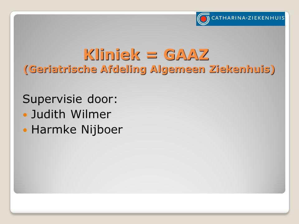Kliniek = GAAZ (Geriatrische Afdeling Algemeen Ziekenhuis)