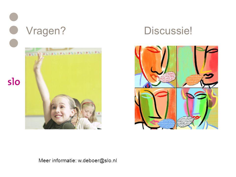 Vragen Discussie! Meer informatie: w.deboer@slo.nl
