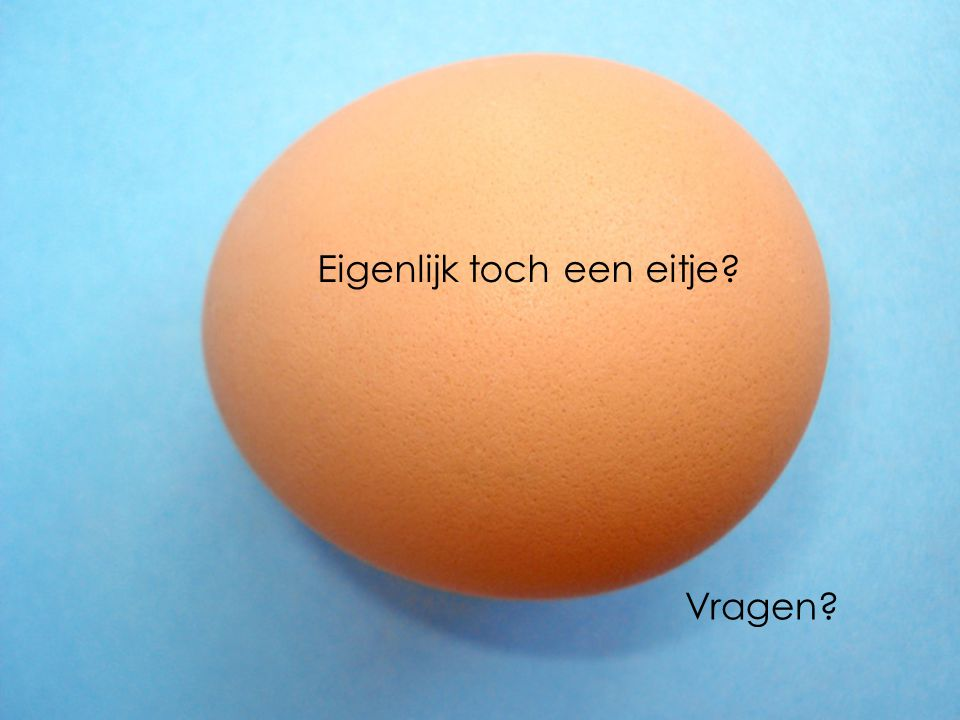 Eigenlijk toch een eitje