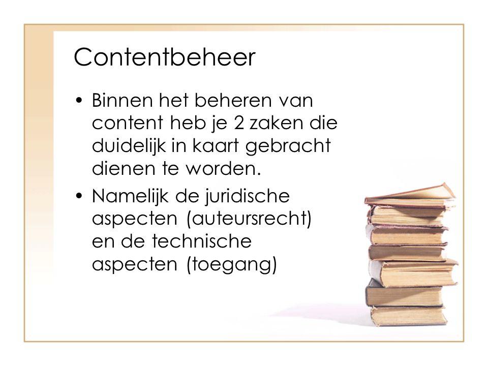 Contentbeheer Binnen het beheren van content heb je 2 zaken die duidelijk in kaart gebracht dienen te worden.