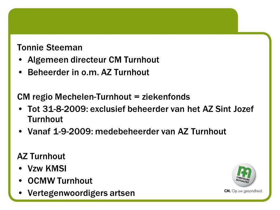 Tonnie Steeman Algemeen directeur CM Turnhout. Beheerder in o.m. AZ Turnhout. CM regio Mechelen-Turnhout = ziekenfonds.