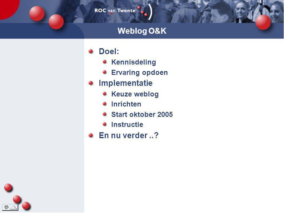 Weblog O&K Doel: Implementatie En nu verder .. Kennisdeling
