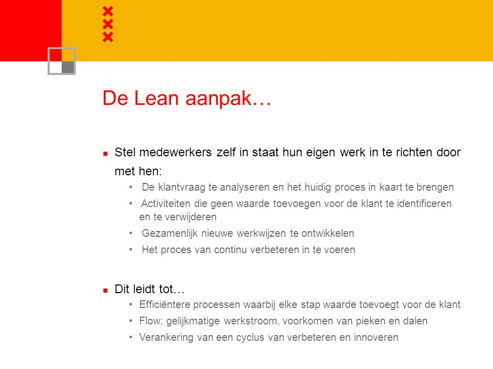 De Lean aanpak… Stel medewerkers zelf in staat hun eigen werk in te richten door met hen: