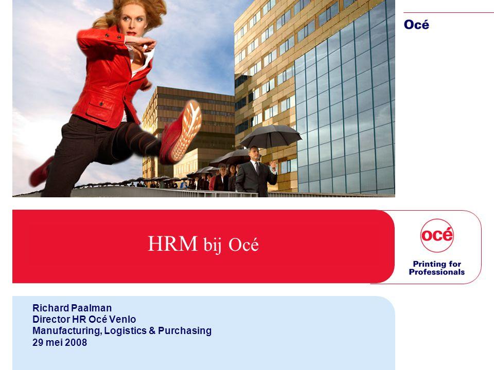 HRM bij Océ Richard Paalman Director HR Océ Venlo