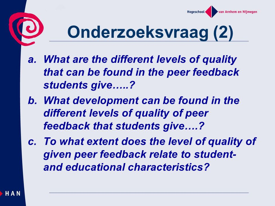Onderzoeksvraag (2) What are the different levels of quality that can be found in the peer feedback students give…..