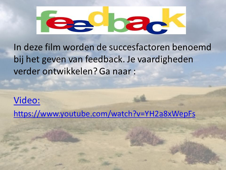 In deze film worden de succesfactoren benoemd bij het geven van feedback. Je vaardigheden verder ontwikkelen Ga naar :