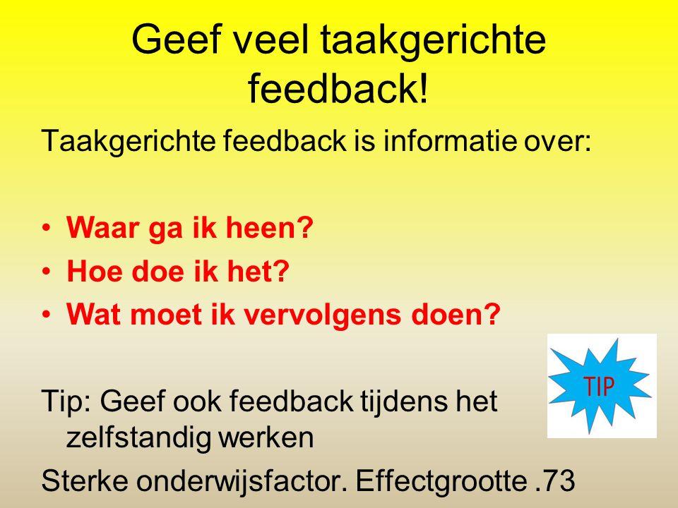 Geef veel taakgerichte feedback!