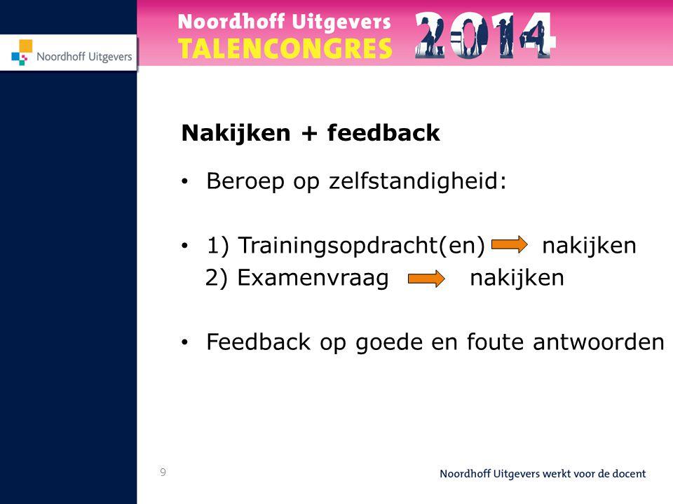 Nakijken + feedback Beroep op zelfstandigheid: 1) Trainingsopdracht(en) nakijken. 2) Examenvraag nakijken.