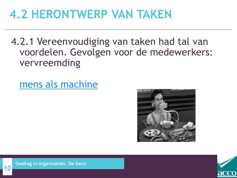 4.2 Herontwerp van taken 4.2.1 Vereenvoudiging van taken had tal van voordelen. Gevolgen voor de medewerkers: vervreemding mens als machine.