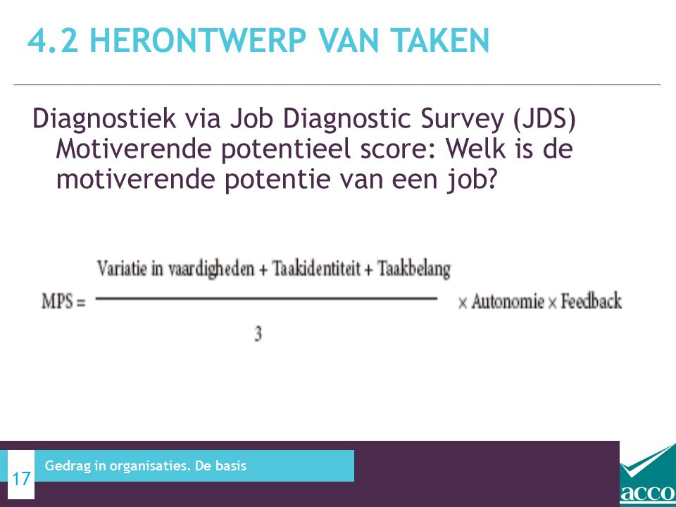 4.2 Herontwerp van taken Diagnostiek via Job Diagnostic Survey (JDS) Motiverende potentieel score: Welk is de motiverende potentie van een job