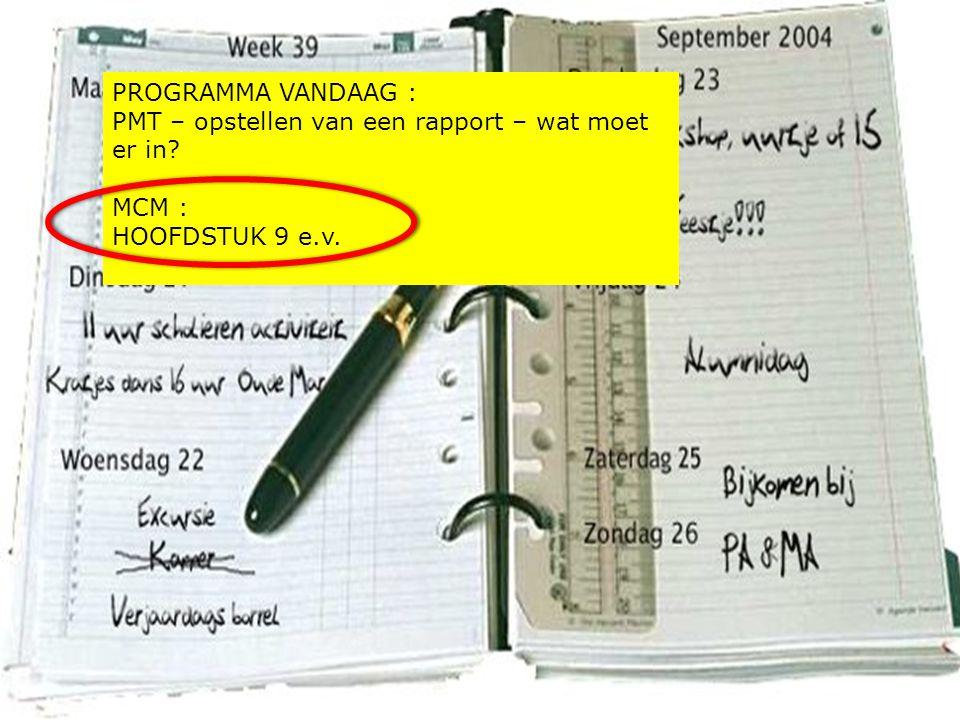 PROGRAMMA VANDAAG : PMT – opstellen van een rapport – wat moet er in MCM : HOOFDSTUK 9 e.v.