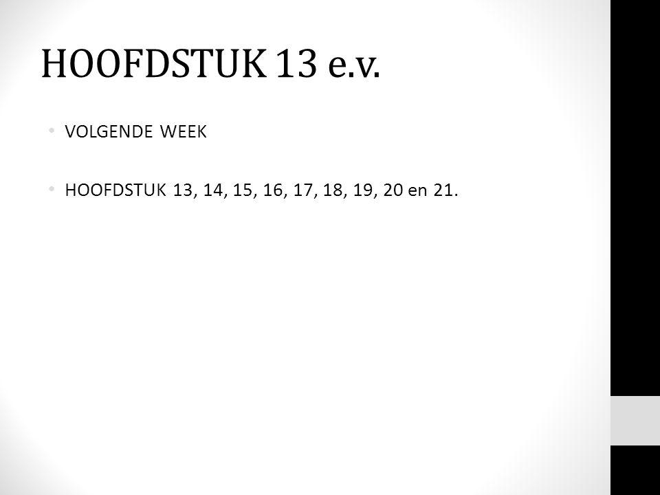 HOOFDSTUK 13 e.v. VOLGENDE WEEK