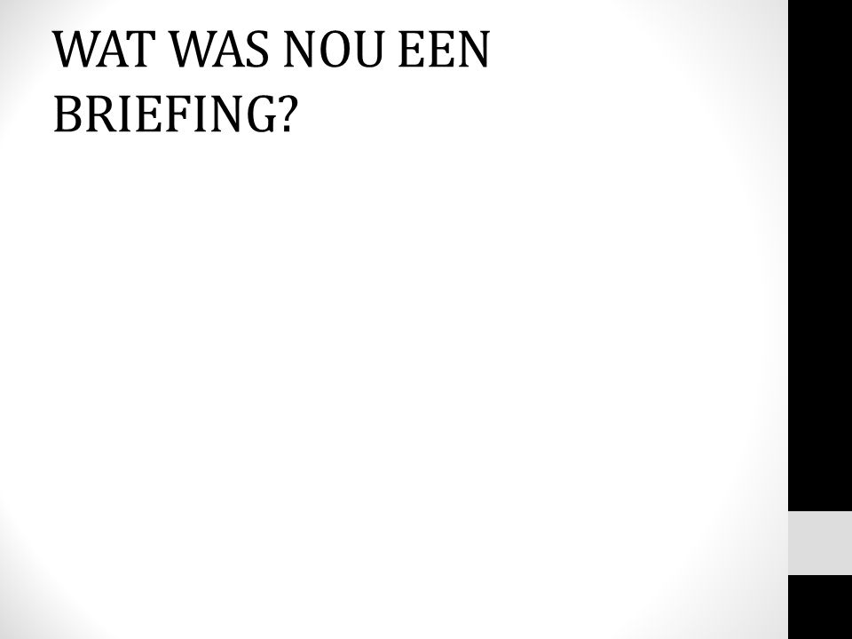WAT WAS NOU EEN BRIEFING