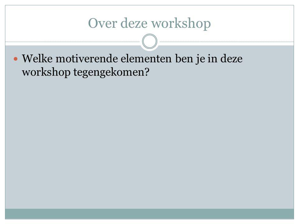 Over deze workshop Welke motiverende elementen ben je in deze workshop tegengekomen Autonomie: vragen naar eigen ervaringen.