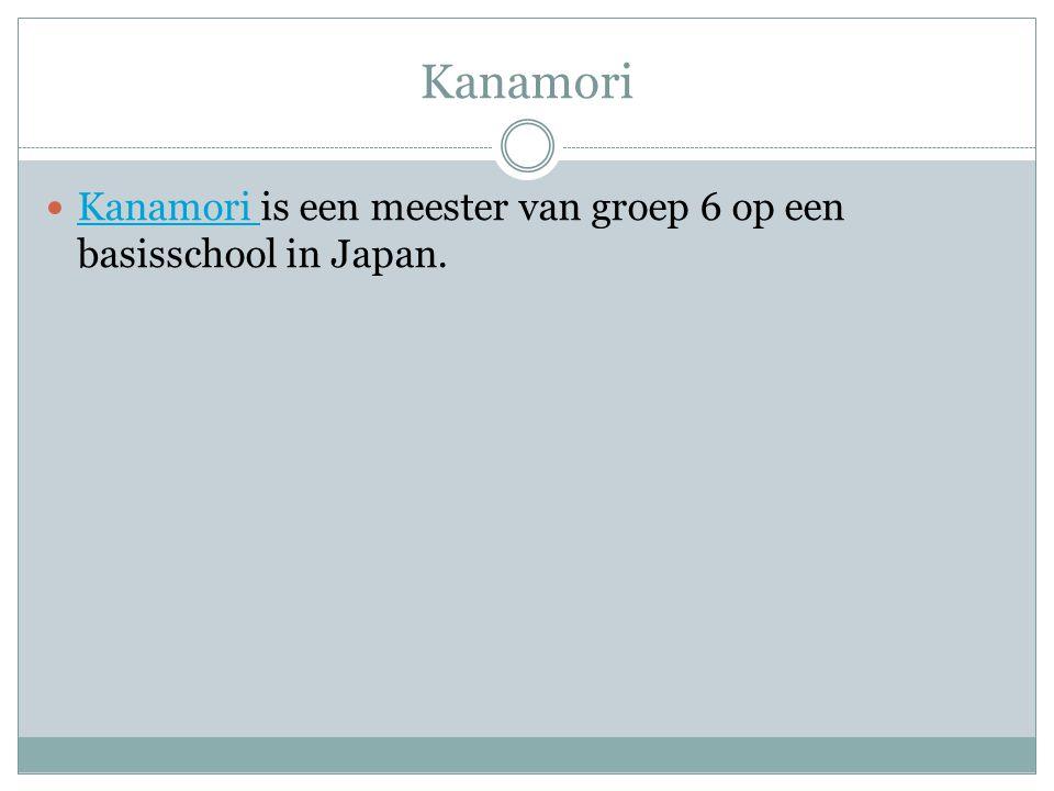 Kanamori Kanamori is een meester van groep 6 op een basisschool in Japan.
