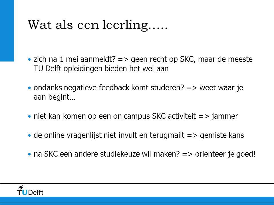 Wat als een leerling….. zich na 1 mei aanmeldt => geen recht op SKC, maar de meeste TU Delft opleidingen bieden het wel aan.
