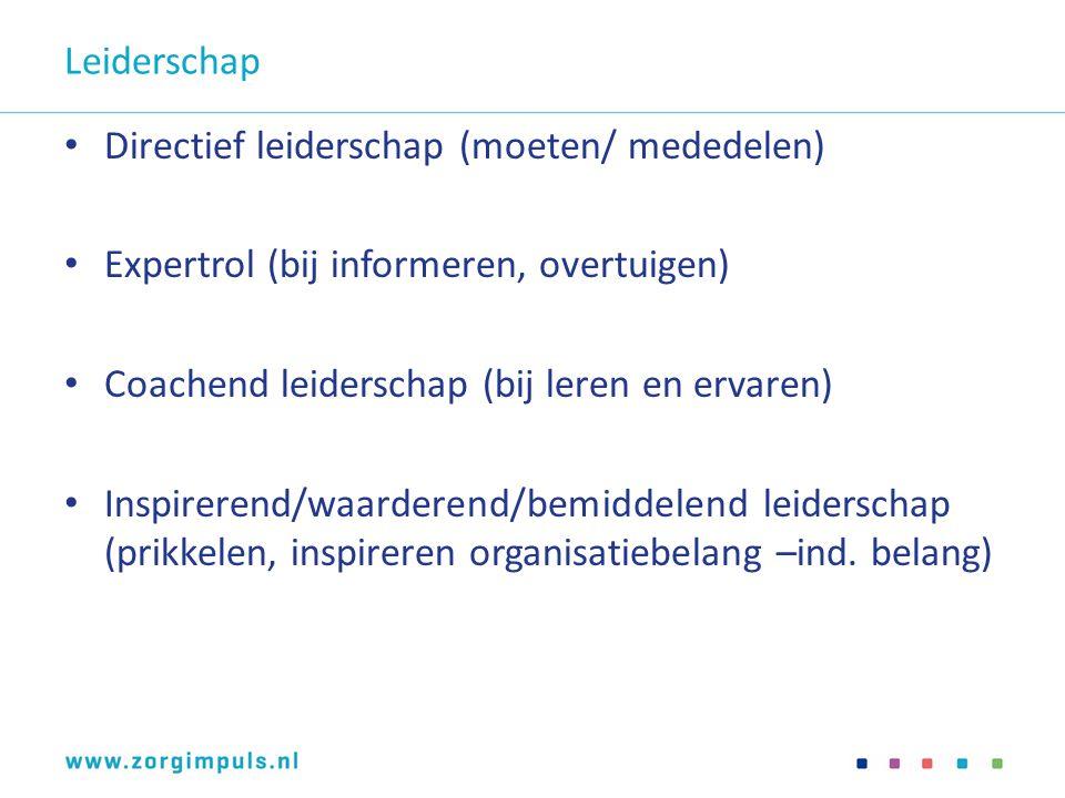 Leiderschap Directief leiderschap (moeten/ mededelen) Expertrol (bij informeren, overtuigen) Coachend leiderschap (bij leren en ervaren)