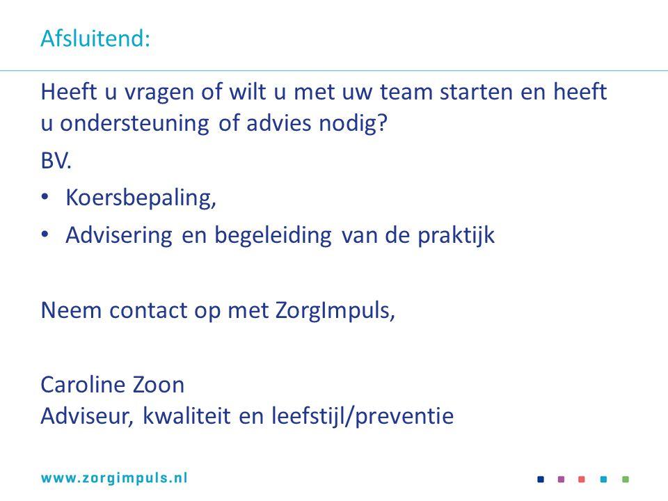 Afsluitend: Heeft u vragen of wilt u met uw team starten en heeft u ondersteuning of advies nodig BV.
