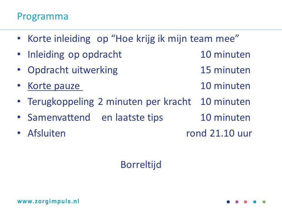 Programma Korte inleiding op Hoe krijg ik mijn team mee Inleiding op opdracht 10 minuten. Opdracht uitwerking 15 minuten.
