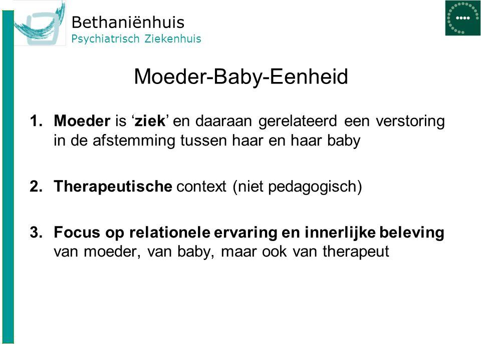 Moeder-Baby-Eenheid Moeder is 'ziek' en daaraan gerelateerd een verstoring in de afstemming tussen haar en haar baby.