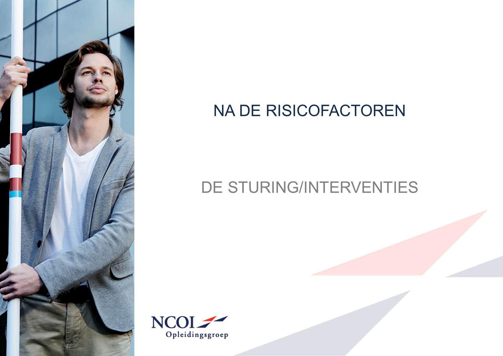 NA DE RISICOFACTOREN DE STURING/INTERVENTIES