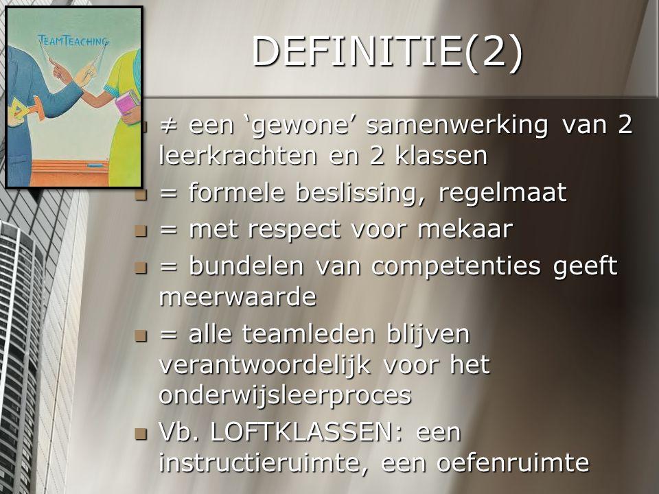 DEFINITIE(2) ≠ een 'gewone' samenwerking van 2 leerkrachten en 2 klassen. = formele beslissing, regelmaat.
