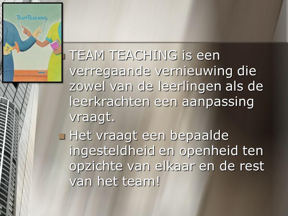 TEAM TEACHING is een verregaande vernieuwing die zowel van de leerlingen als de leerkrachten een aanpassing vraagt.