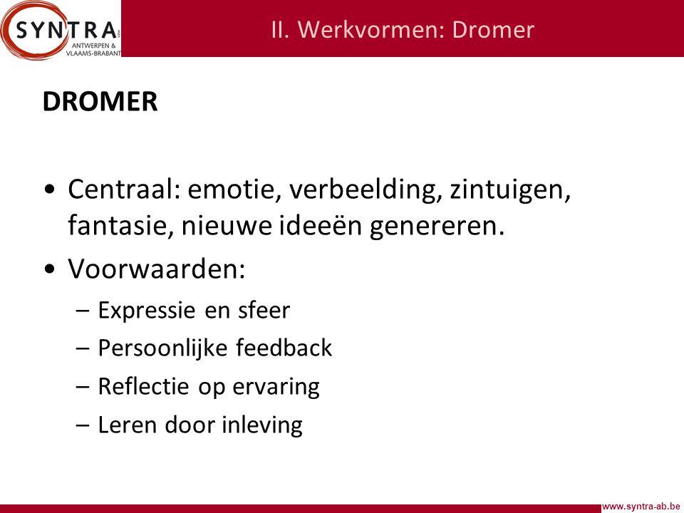 II. Werkvormen: Dromer DROMER. Centraal: emotie, verbeelding, zintuigen, fantasie, nieuwe ideeën genereren.