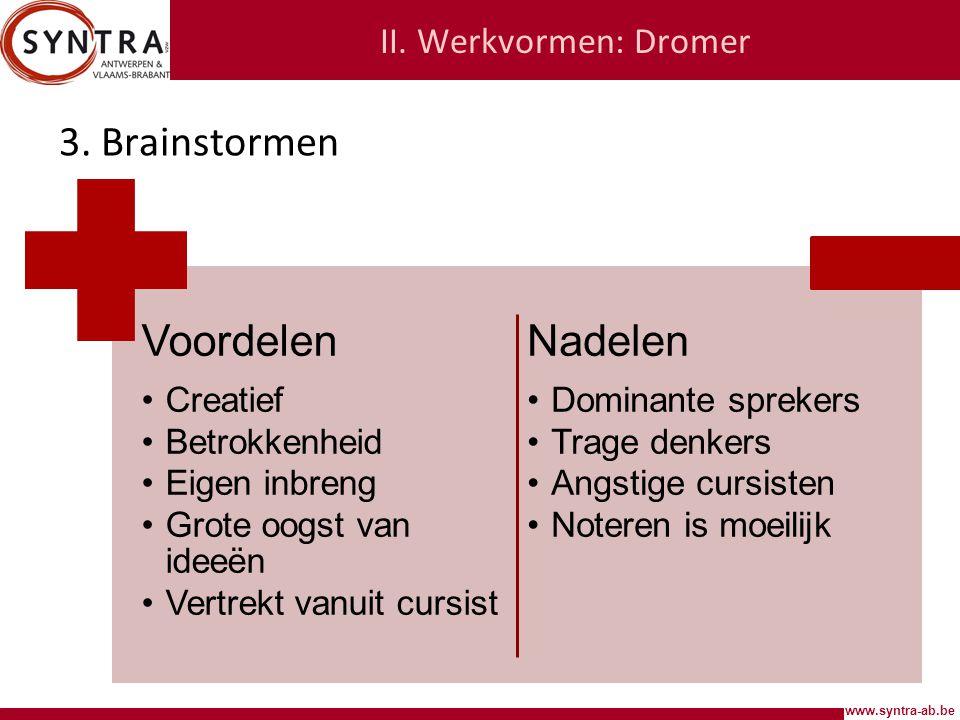 Voordelen Nadelen 3. Brainstormen II. Werkvormen: Dromer Creatief