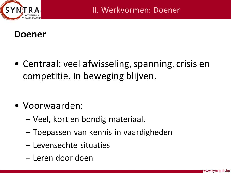 II. Werkvormen: Doener Doener. Centraal: veel afwisseling, spanning, crisis en competitie. In beweging blijven.