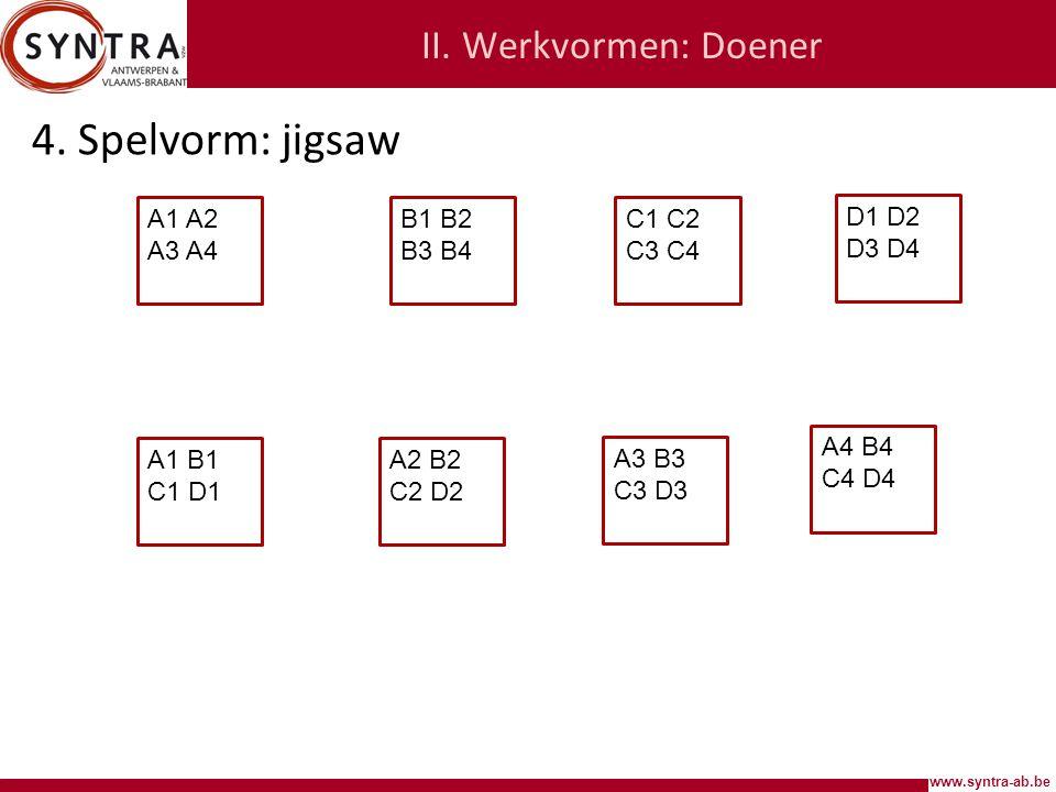 4. Spelvorm: jigsaw II. Werkvormen: Doener A1 A2 A3 A4 B1 B2 B3 B4