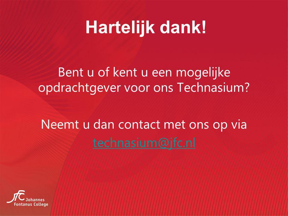 Hartelijk dank! Bent u of kent u een mogelijke opdrachtgever voor ons Technasium Neemt u dan contact met ons op via technasium@jfc.nl