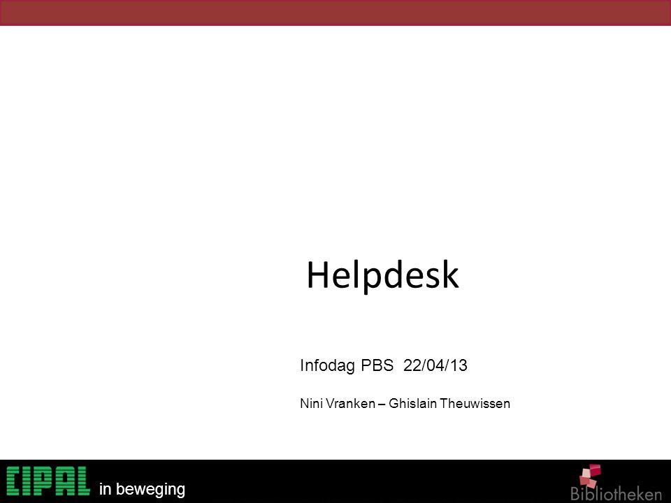 Helpdesk Infodag PBS 22/04/13 Nini Vranken – Ghislain Theuwissen