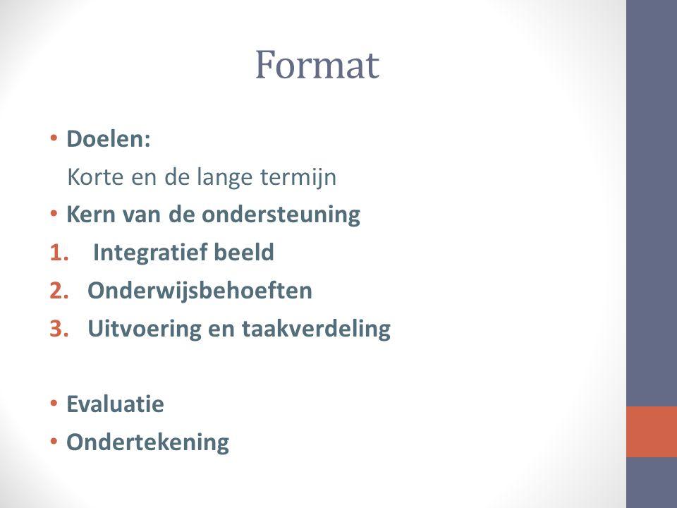 Format Doelen: Korte en de lange termijn Kern van de ondersteuning