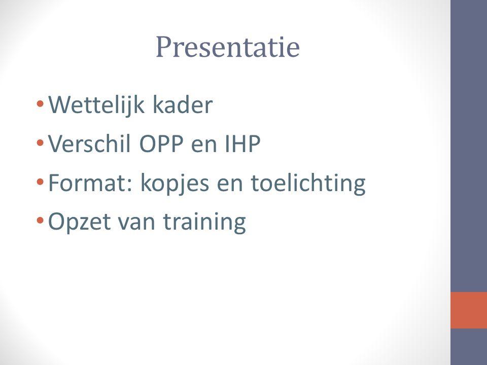 Presentatie Wettelijk kader Verschil OPP en IHP