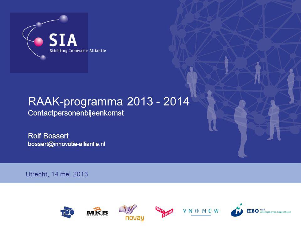 RAAK-programma 2013 - 2014 Contactpersonenbijeenkomst Rolf Bossert bossert@innovatie-alliantie.nl