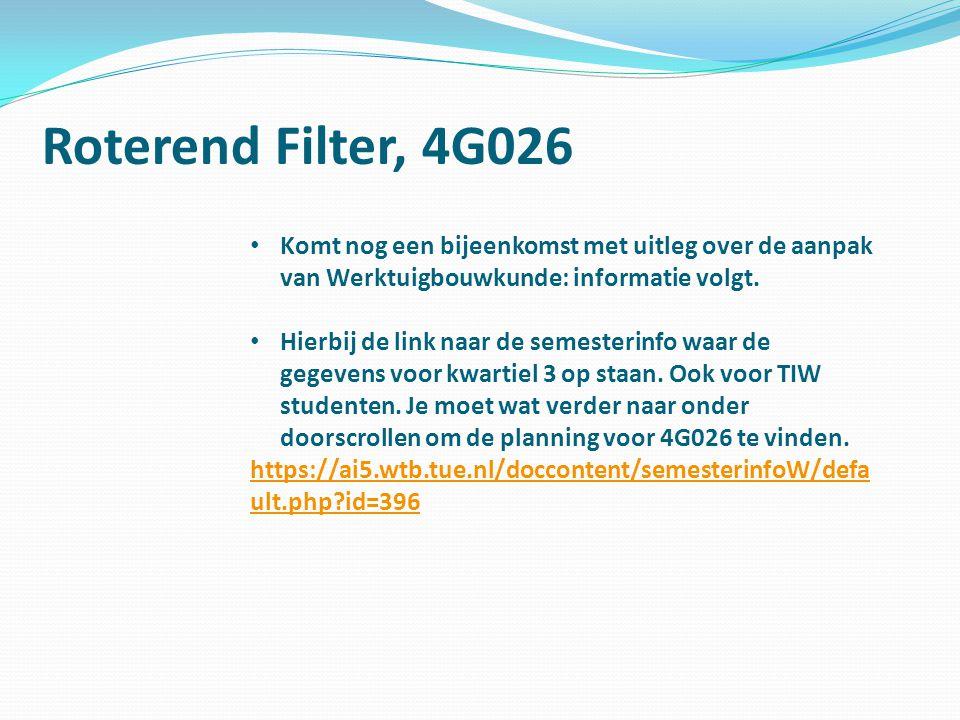 Roterend Filter, 4G026 Komt nog een bijeenkomst met uitleg over de aanpak van Werktuigbouwkunde: informatie volgt.