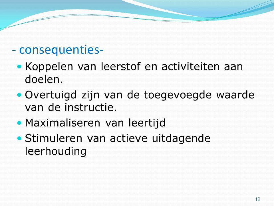 - consequenties- Koppelen van leerstof en activiteiten aan doelen.